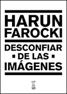 Harun Farocki - Desconfiar de las imgenes