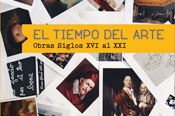 El tiempo del arte: Obras maestras del siglo XVI al siglo XXI (In the time of art: Masterpieces from the 16th to the 21st century)