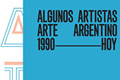 Some Artists. Argentine Art 1990 - TODAY